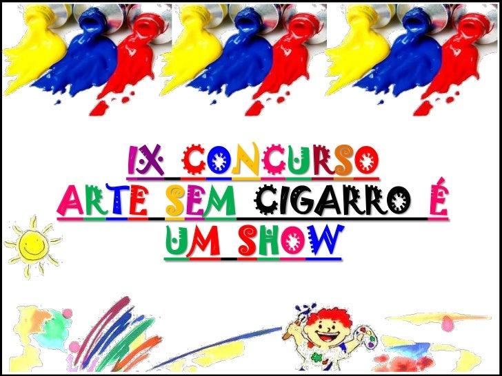 IXCONCURSO<br />ARTESEM  CIGARRO  É<br />UMSHOW<br />
