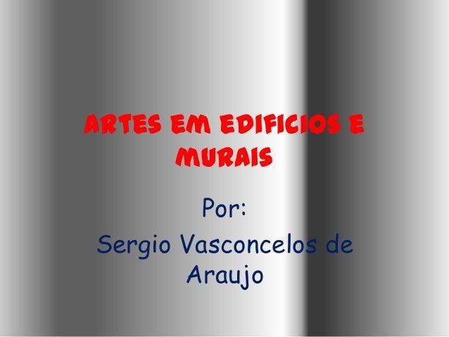 Artes em edificios e      murais         Por:Sergio Vasconcelos de       Araujo