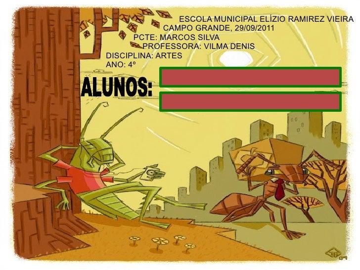 ESCOLA MUNICIPAL ELÍZIO RAMIREZ VIEIRA CAMPO GRANDE, 29/09/2011 PCTE: MARCOS SILVA  PROFESSORA: VILMA DENIS DISCIPLINA: AR...