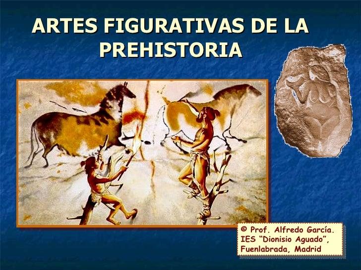 """ARTES FIGURATIVAS DE LA PREHISTORIA © Prof. Alfredo García. IES """"Dionisio Aguado"""", Fuenlabrada, Madrid"""