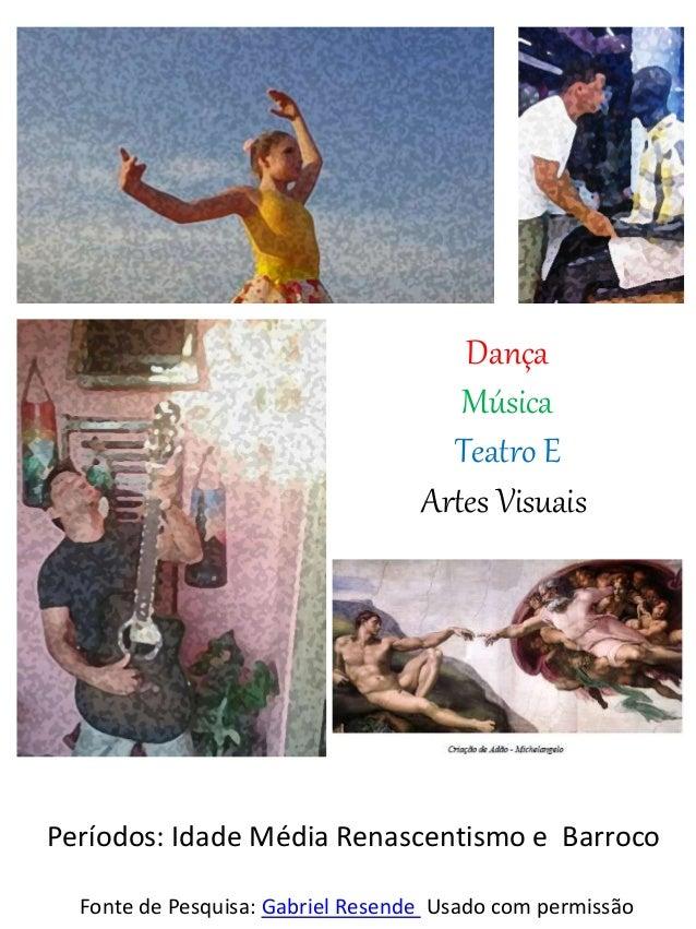 Fonte de Pesquisa: Gabriel Resende Usado com permissão Dança Música Teatro E Artes Visuais Períodos: Idade Média Renascent...
