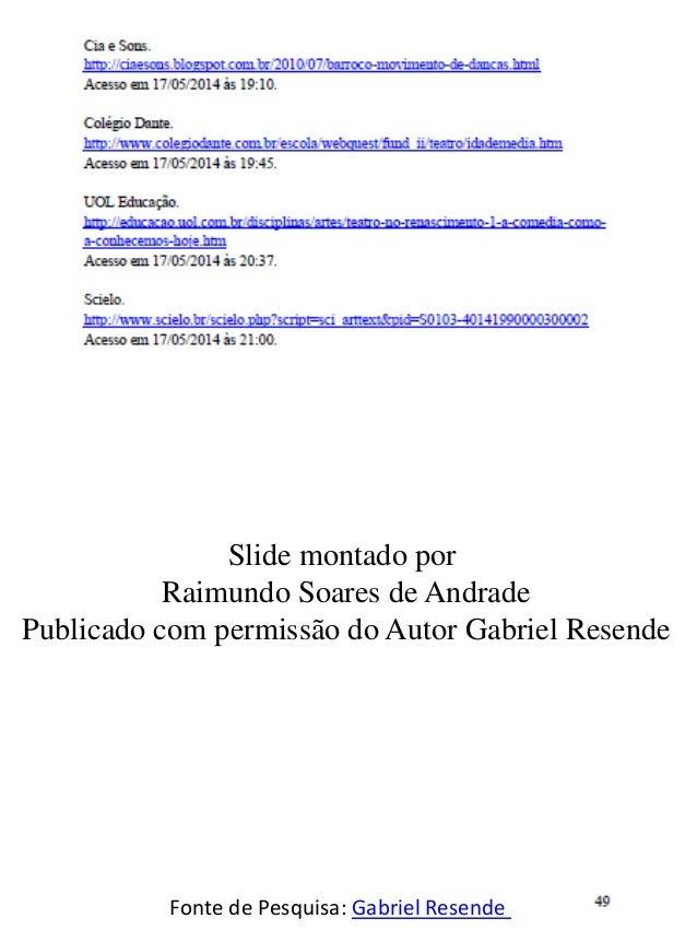 Slide montado por Raimundo Soares de Andrade Publicado com permissão do Autor Gabriel Resende Fonte de Pesquisa: Gabriel R...