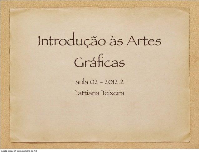 Introdução às Artes                                         Gráficas                                         aula 02 - 2012...
