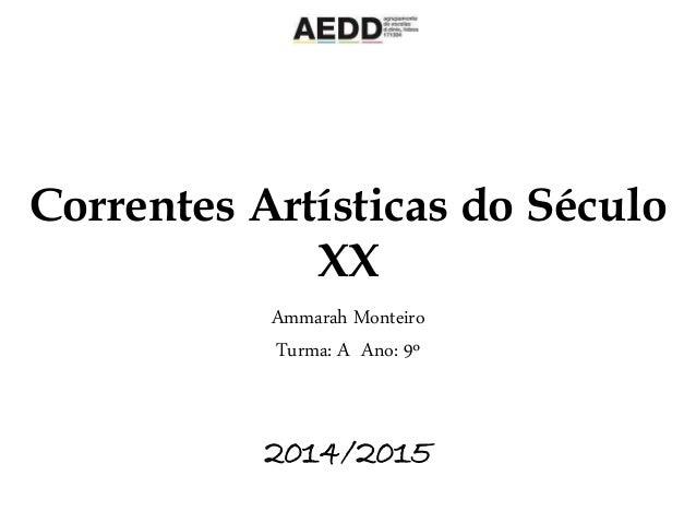Correntes Artísticas do Século XX Ammarah Monteiro Turma: A Ano: 9º 2014/2015