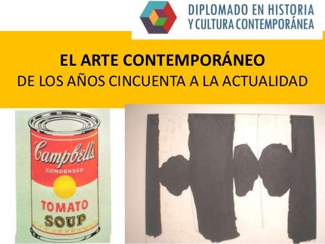 EL ARTE CONTEMPORÁNEO DE LOS AÑOS CINCUENTA A LA ACTUALIDAD