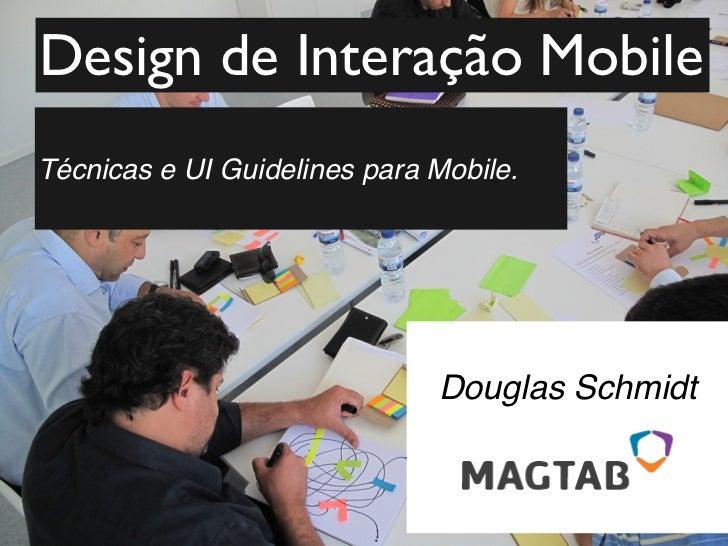 Design de Interação MobileTécnicas e UI Guidelines para Mobile.                                                           ...
