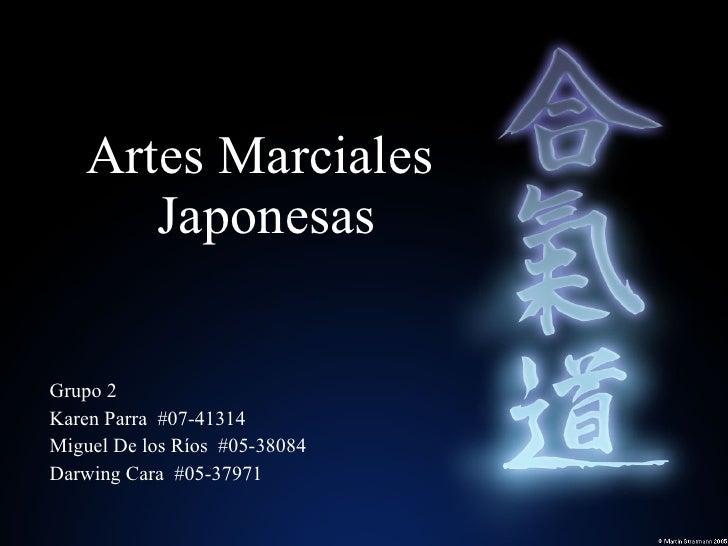 Artes Marciales  Japonesas Grupo 2 Karen Parra  #07-41314 Miguel De los Ríos  #05-38084 Darwing Cara  #05-37971