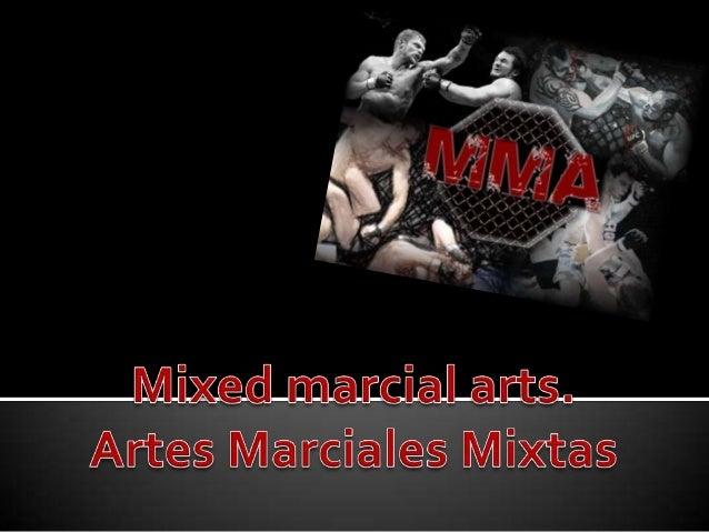 • • • • • • •  En que consisten las artes marciales mixtas Sus comienzos La evolución de las artes marciales Diferentes es...