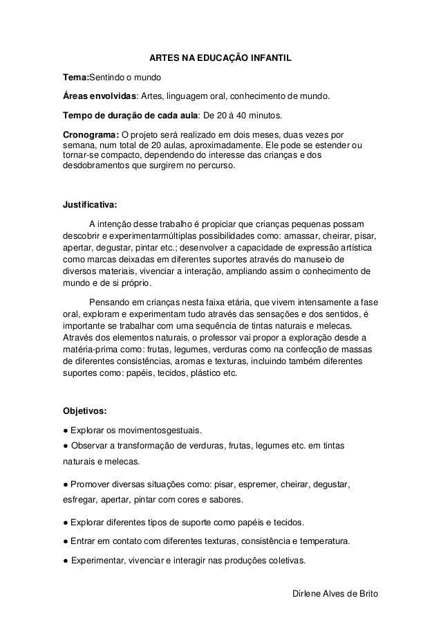 Dirlene Alves de BritoARTES NA EDUCAÇÃO INFANTILTema:Sentindo o mundoÁreas envolvidas: Artes, linguagem oral, conhecimento...