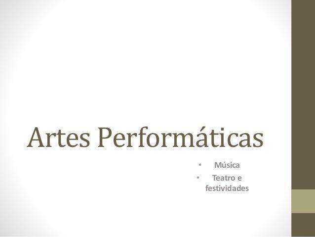 Artes Performáticas • Música • Teatro e festividades