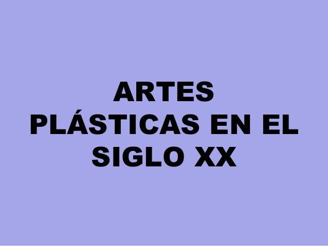 ARTES PLÁSTICAS EN EL SIGLO XX