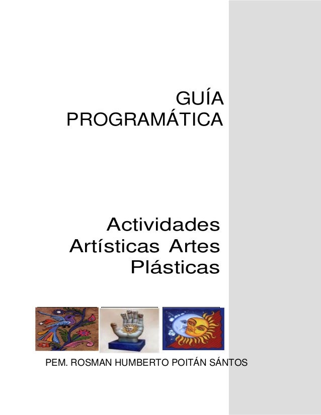 GUÍAPROGRAMÁTICAActividadesArtísticas ArtesPlásticasPEM. ROSMAN HUMBERTO POITÁN SÁNTOS