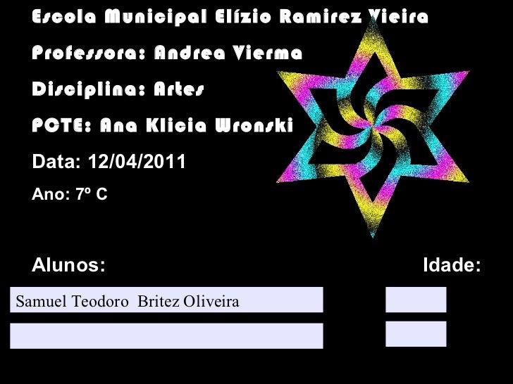 vjnvmvbmvb Samuel Teodoro  Britez Oliveira Escola Municipal Elízio Ramirez Vieira Professora: Andrea Vierma Disciplina: Ar...