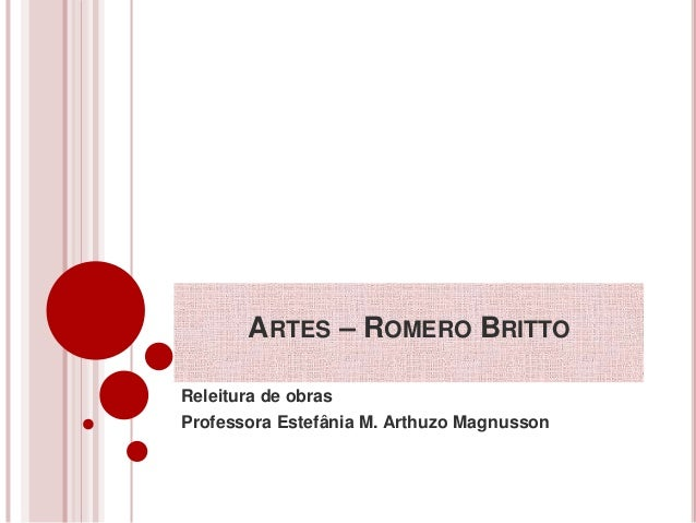 ARTES – ROMERO BRITTO  Releitura de obras  Professora Estefânia M. Arthuzo Magnusson