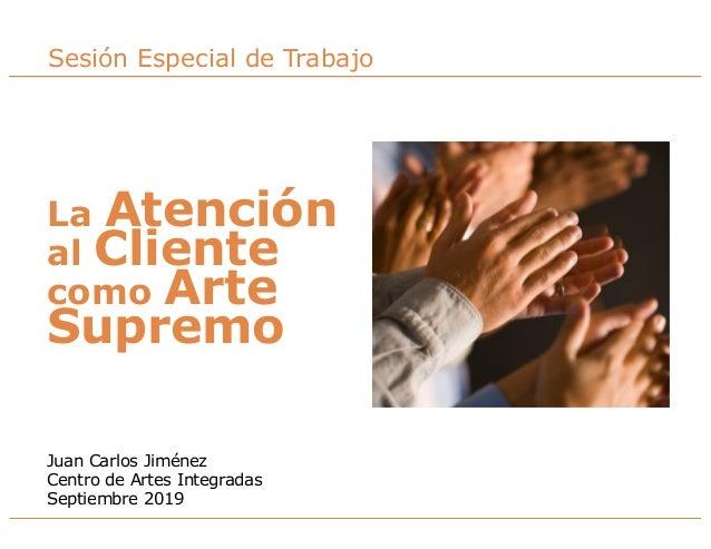 La atención al cliente como arte supremo | Juan Carlos Jiménez | Septiembre 2019 | 1 La Atención al Cliente como Arte Supr...