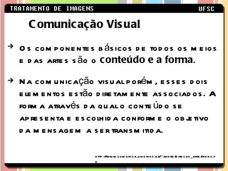 Os componentes básicos de todos os meios e das artes são o  conteúdo e a forma .  Na comunicação visual porém, esses dois ...