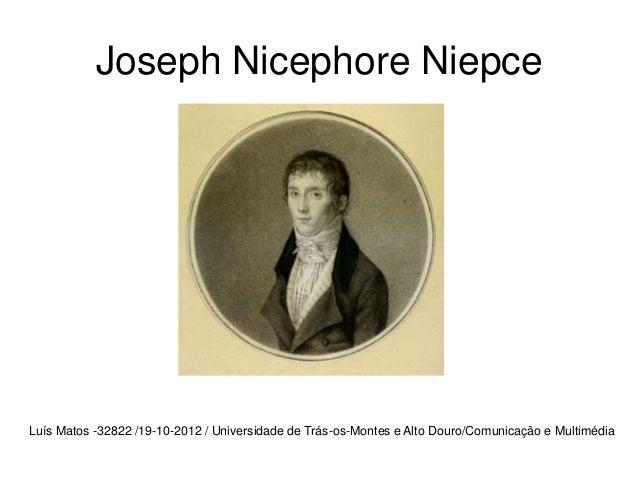 Joseph Nicephore NiepceLuís Matos -32822 /19-10-2012 / Universidade de Trás-os-Montes e Alto Douro/Comunicação e Multimédia