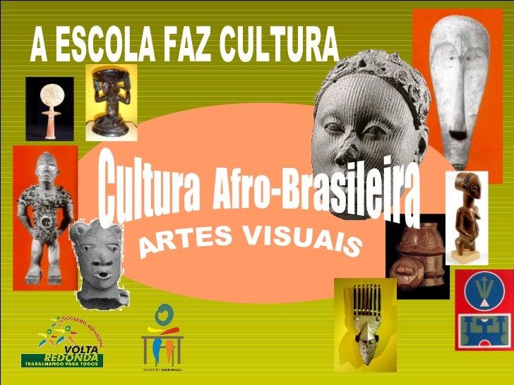 A ESCOLA FAZ CULTURA ARTES VISUAIS Cultura  Afro-Brasileira