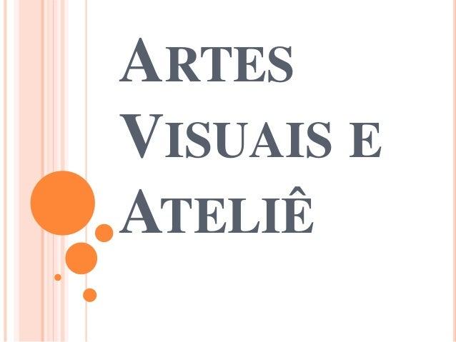 ARTES VISUAIS E ATELIÊ