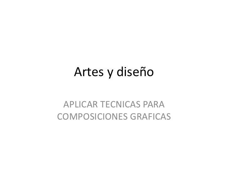 Artes y diseño APLICAR TECNICAS PARACOMPOSICIONES GRAFICAS