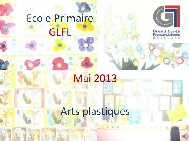 Ecole PrimaireGLFLMai 2013Arts plastiques