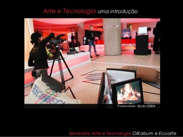 Arte e Tecnologia uma introdução Seminário Arte e Tecnologia OiKabum e Ecoarte