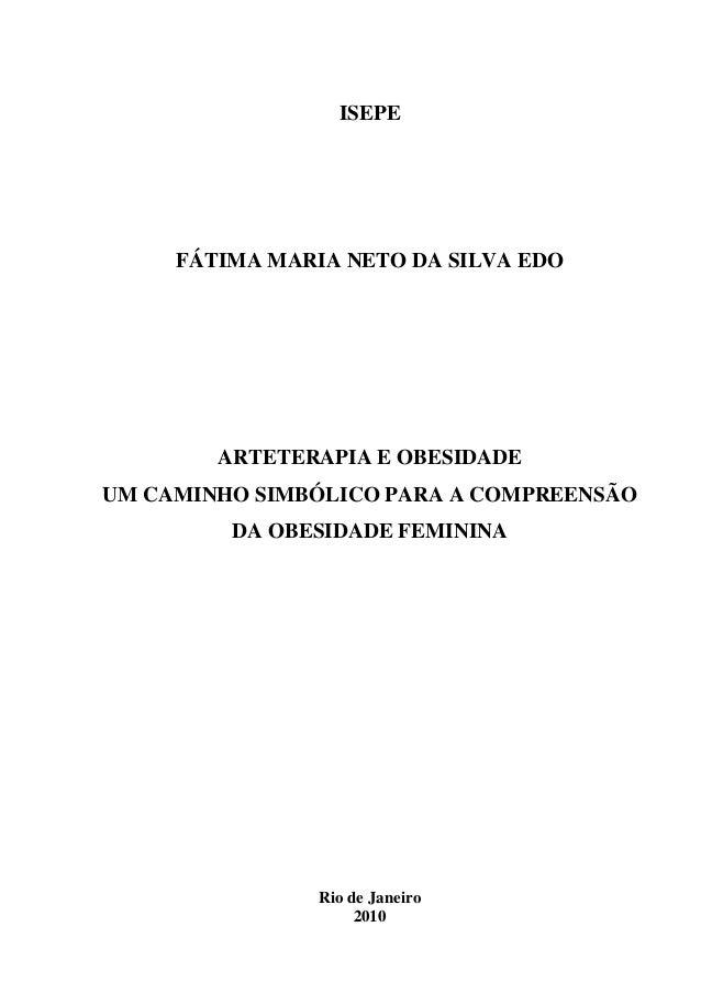 ISEPE FÁTIMA MARIA NETO DA SILVA EDO ARTETERAPIA E OBESIDADE UM CAMINHO SIMBÓLICO PARA A COMPREENSÃO DA OBESIDADE FEMININA...