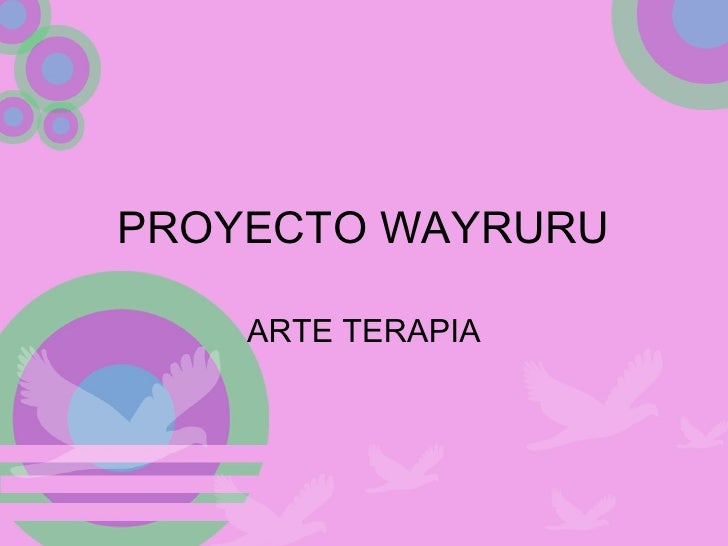 PROYECTO WAYRURU  ARTE TERAPIA