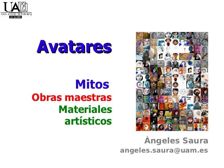Avatares   Mitos   Obras maestras   Materiales artísticos   Ángeles Saura [email_address]