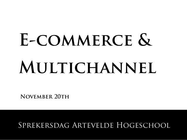 E-commerce &MultichannelNovember 20thSprekersdag Artevelde Hogeschool