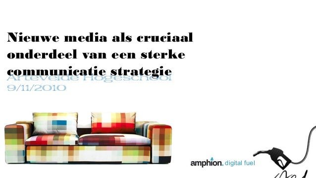 digital fuel Nieuwe media als cruciaal onderdeel van een sterke communicatie strategieArtevelde Hogeschool 9/11/2010