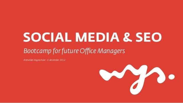 SOCIAL MEDIA & SEOBootcamp for future Office ManagersArtevelde Hogeschool - 6 december 2012