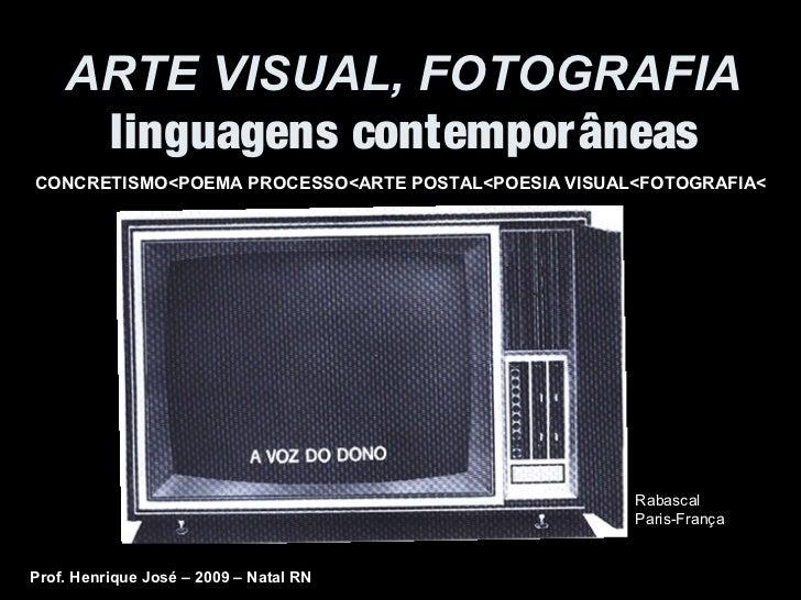 ARTE VISUAL, FOTOGRAFIA     linguagens contemporâneasCONCRETISMO<POEMA PROCESSO<ARTE POSTAL<POESIA VISUAL<FOTOGRAFIA<     ...