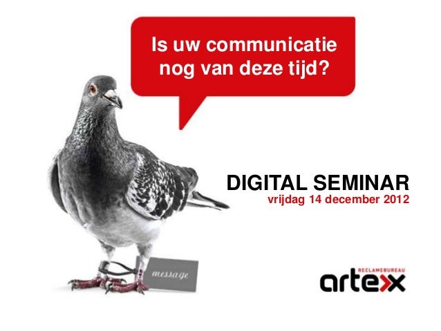 Is uw communicatie nog van deze tijd?       DIGITAL SEMINAR           vrijdag 14 december 2012