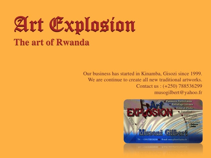 Art Explosion The art of Rwanda                  Our business has started in Kinamba, Gisozi since 1999.                 W...