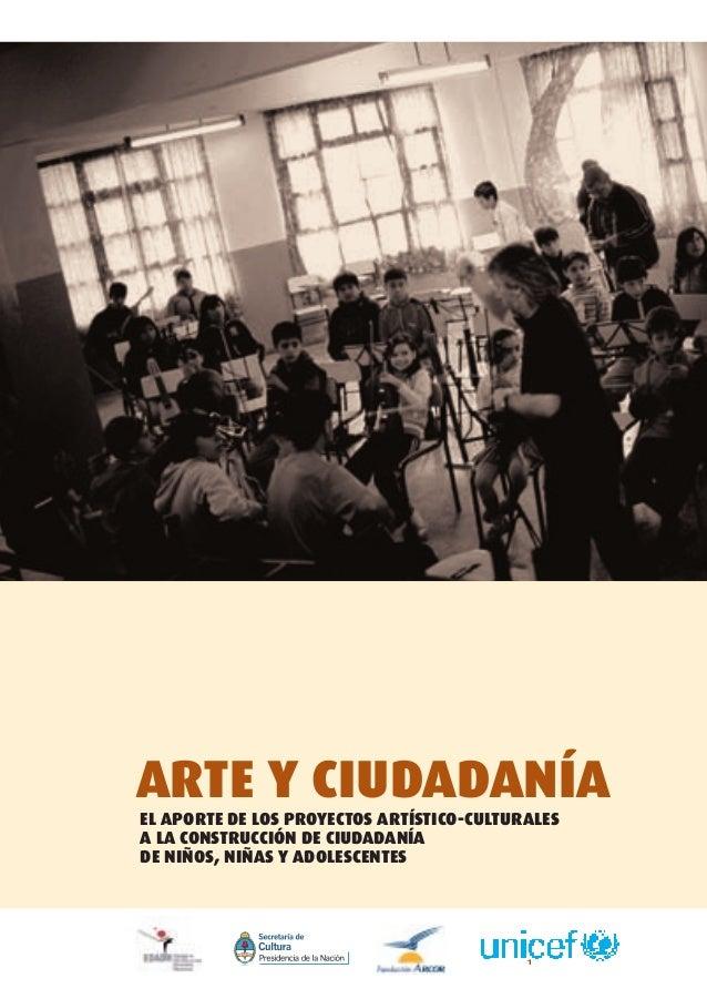 1 Arte y Ciudadanía El aporte de los proyectos artístico-culturales a la construcción de ciudadanía de niños, niñas y adol...