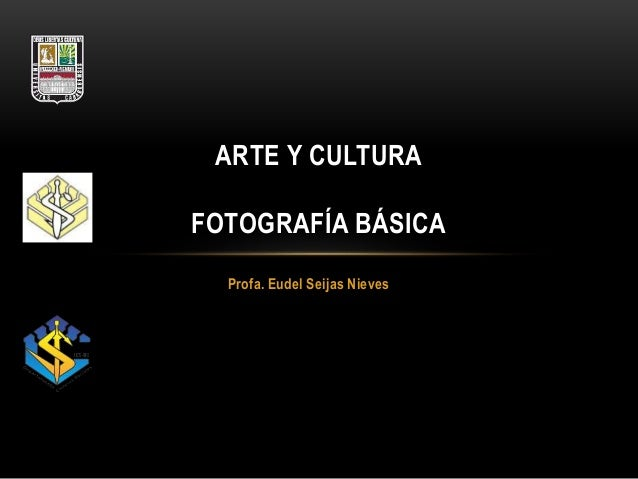 Profa. Eudel Seijas Nieves ARTE Y CULTURA FOTOGRAFÍA BÁSICA