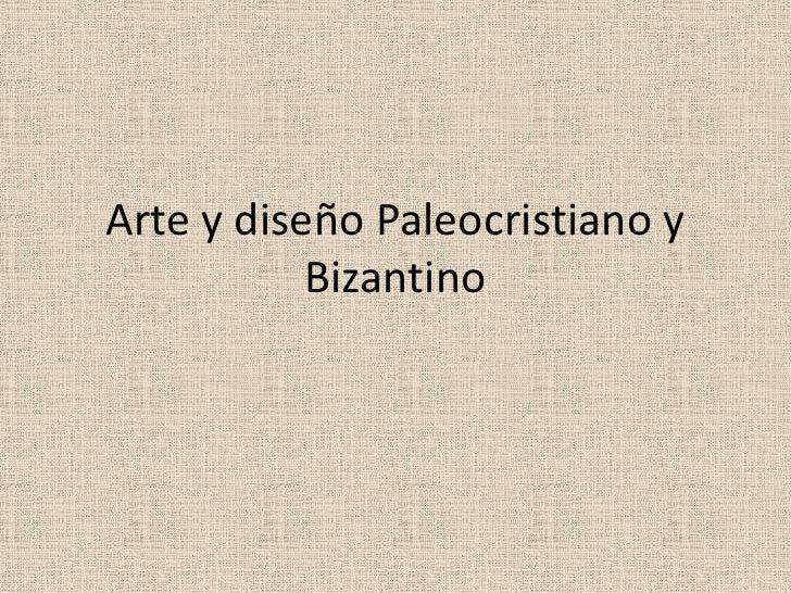 Arte y diseño Paleocristiano y           Bizantino