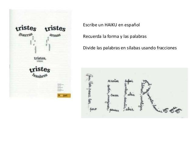 Escribe un HAIKU en español Recuerda la forma y las palabras Divide las palabras en sílabas usando fracciones