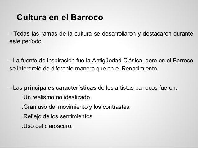 Cultura en el Barroco - Todas las ramas de la cultura se desarrollaron y destacaron durante este período. - La fuente de i...
