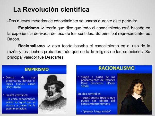 La Revolución científica -Dos nuevos métodos de conocimiento se usaron durante este período: .Empirismo -> teoría que dice...