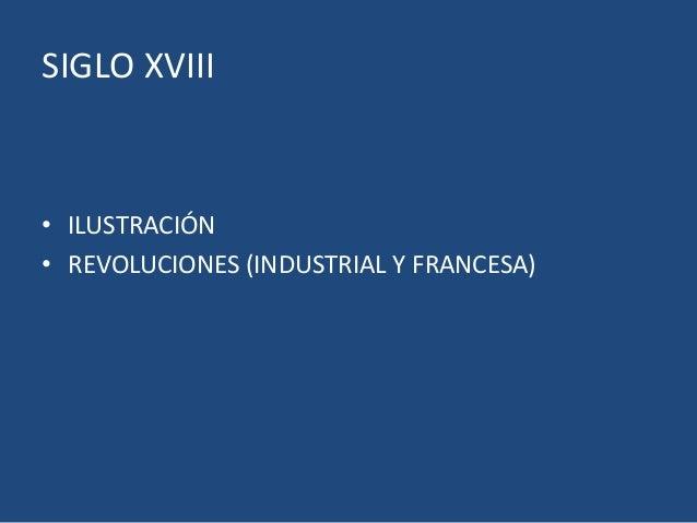 SIGLO XVIII • ILUSTRACIÓN • REVOLUCIONES (INDUSTRIAL Y FRANCESA)