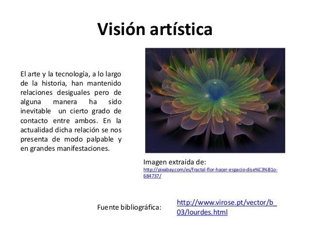 Visión artística Imagen extraída de: http://pixabay.com/es/fractal-flor-hacer-espacio-dise%C3%B1o- 684737/ El arte y la te...