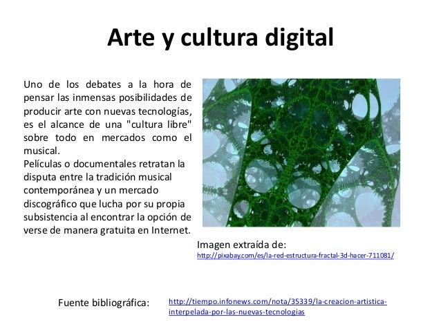 Arte y cultura digital Imagen extraída de: http://pixabay.com/es/la-red-estructura-fractal-3d-hacer-711081/ Uno de los deb...