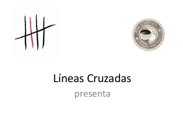 Líneas Cruzadas    presenta