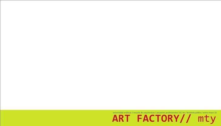ART FACTORY// mty universidad anáhuac / escuela de arquitectura / proyectos profesionales 10 / ma. fernanda patiño / enero...