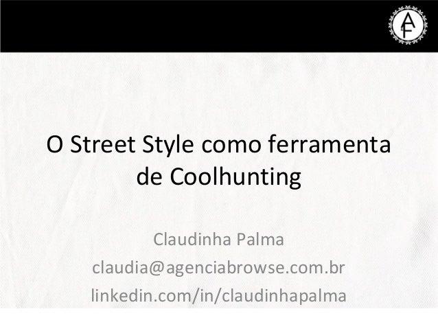 O Street Style como ferramentade CoolhuntingClaudinha Palmaclaudia@agenciabrowse.com.brlinkedin.com/in/claudinhapalma