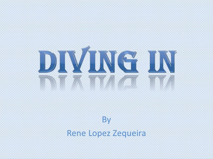 Diving In<br />By<br />Rene Lopez Zequeira<br />