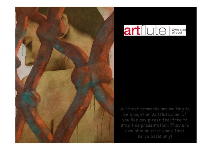 All these artworks are waiting to  be bought on Artflute.com! If  you like any please feel free to stop this presentation!...