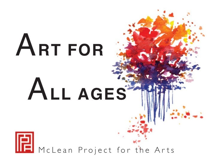 A RT FOR A LL AGES  McLean Project for the Ar ts